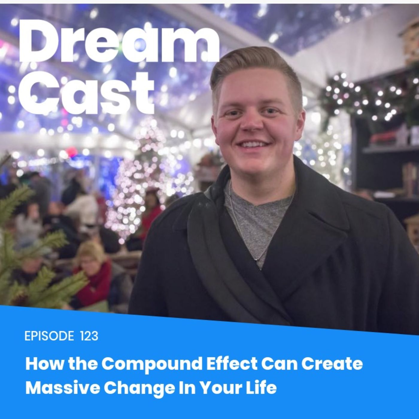 Episode 123 - How the Compound Effect Can Create Massive Change In Your Life with David Roden