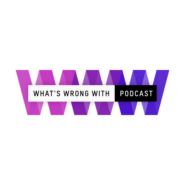 What's Wrong With: The Podcast Podcast Artwork Image