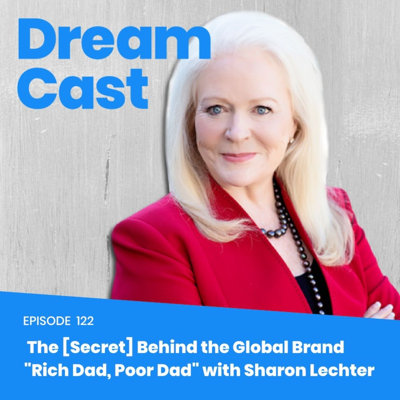 "Episode 122 - The [Secret] Behind The Global Brand ""Rich Dad, Poor Dad"" with co-author Sharon Lechter"