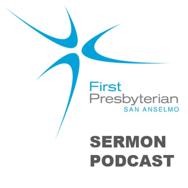 First Presbyterian Church of San Anselmo Podcast Artwork Image
