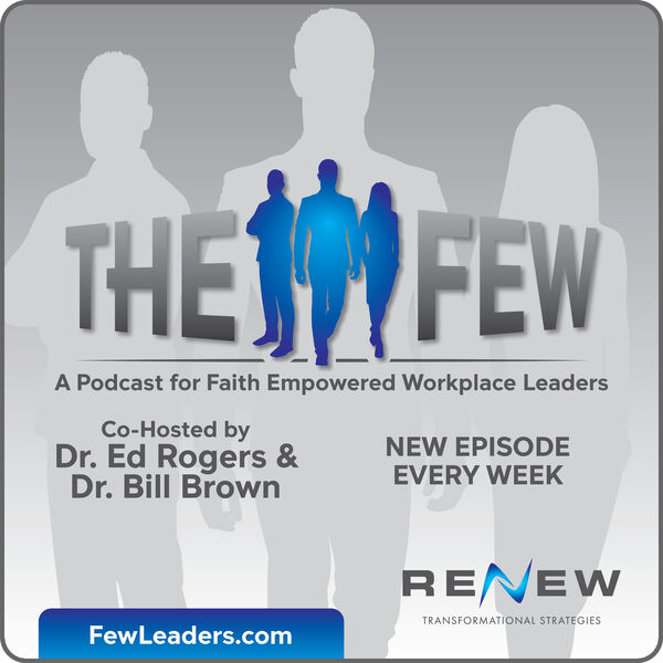 The Few - A Podcast for Faith Empowered Workplace Leaders Podcast Artwork Image