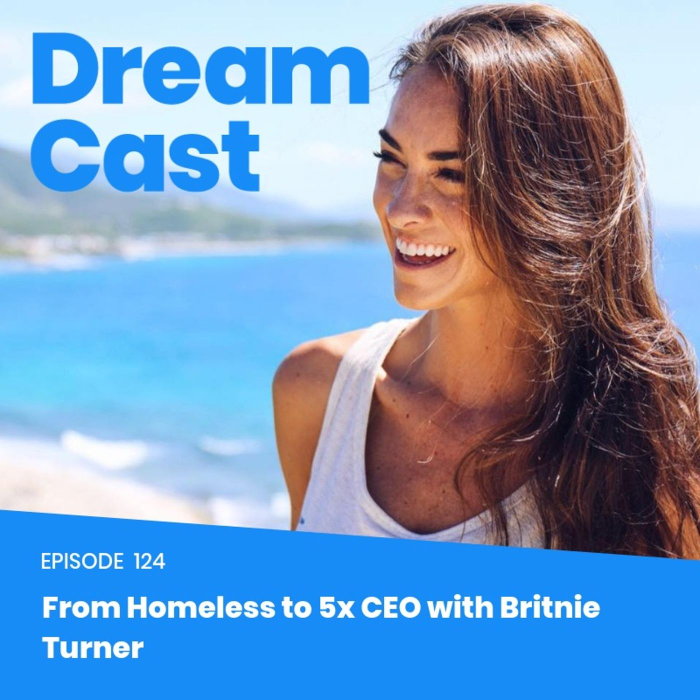 Episode 124 - From Homeless to 5x CEO with Britnie Turner