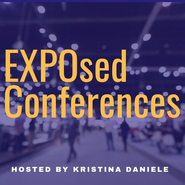 EXPOsed Conferences™ Podcast Podcast Artwork Image