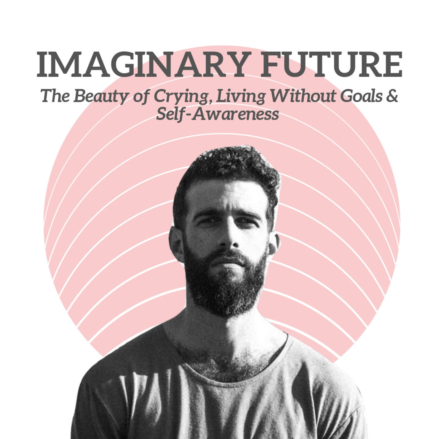 Imaginary Future - The Beauty of Crying, Living Without Goals & Self-Awareness