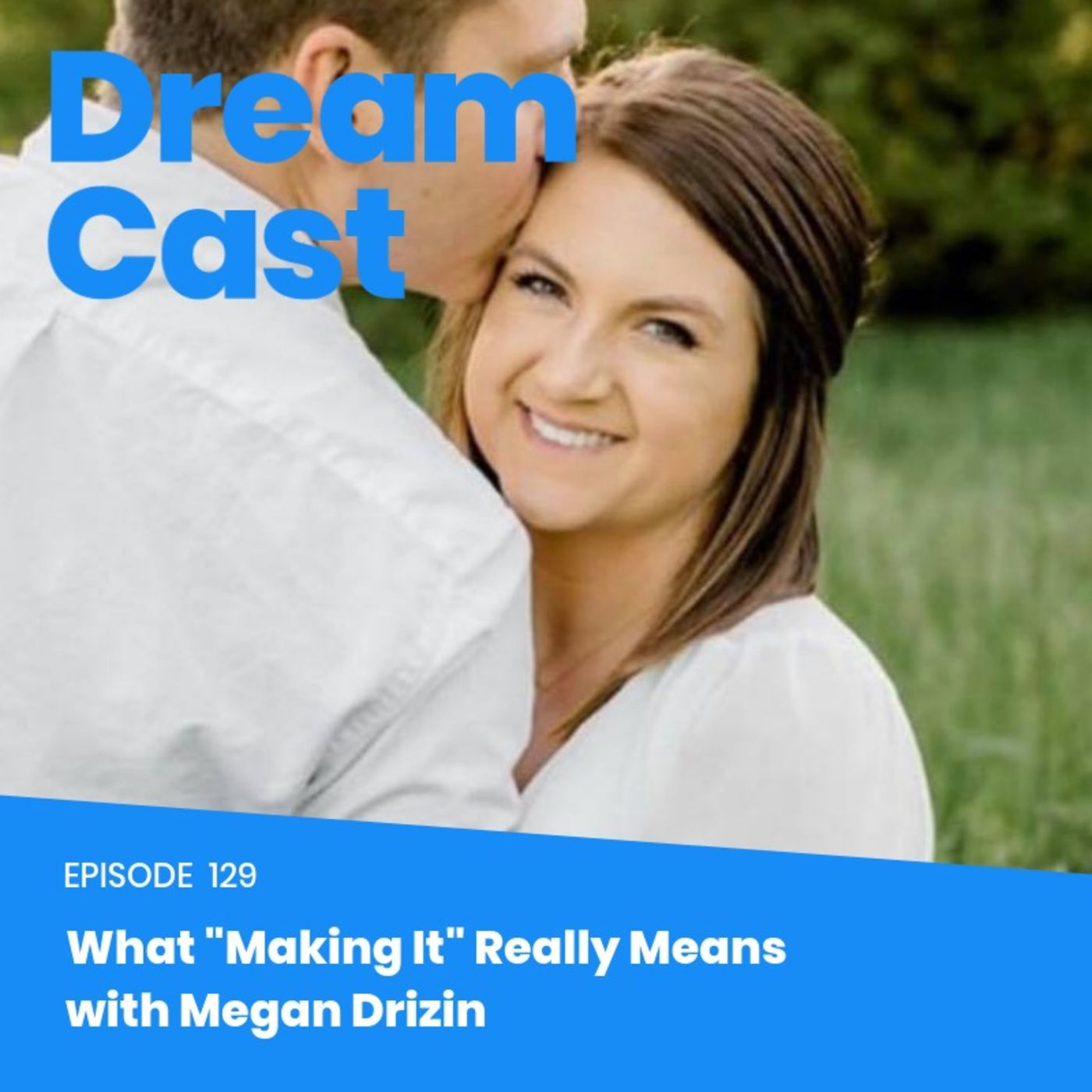 "Dream Cast Episode 129 – What ""Making It"" Really Means with Megan Drizin"