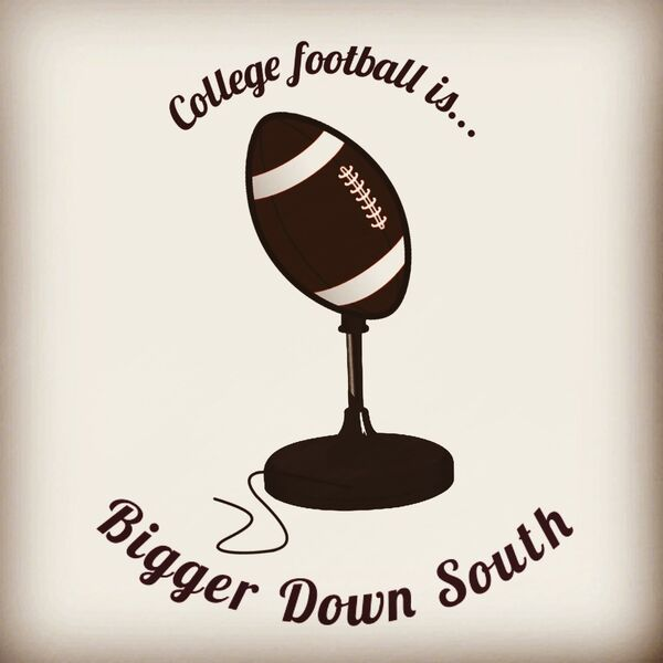 College Football....It's Bigger Down South! Podcast Artwork Image