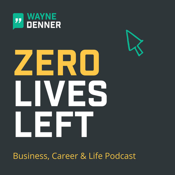 Zero Lives Left Business, Career & Life Podcast  Podcast Artwork Image