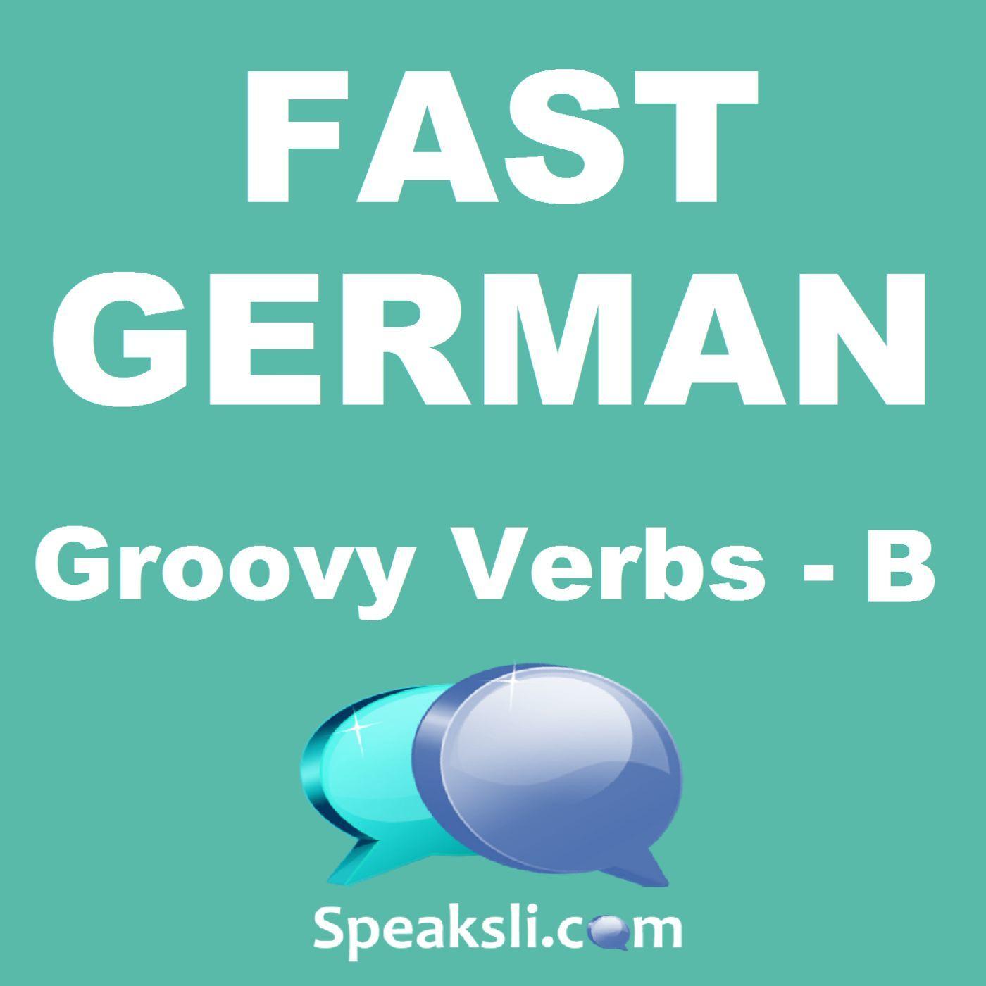 Ep. 30: Groovy German Verbs - B | Fast German | Speaksli