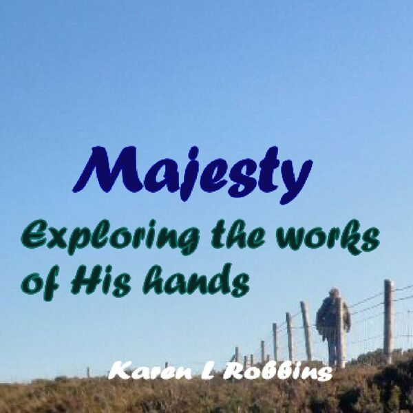 Majesty, Exploring the Works of His Hands Podcast Artwork Image