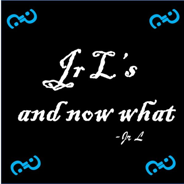 Jr L's and now what Podcast Artwork Image