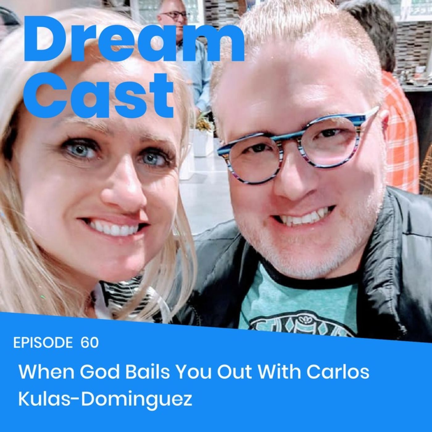 Episode 60 - When God Bails You Out with Carlos Kulas-Dominguez
