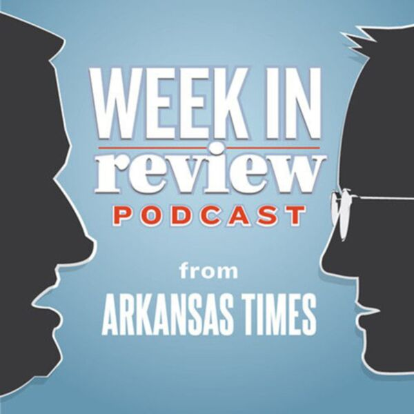 Arkansas Times' Week in Review Podcast Podcast Artwork Image
