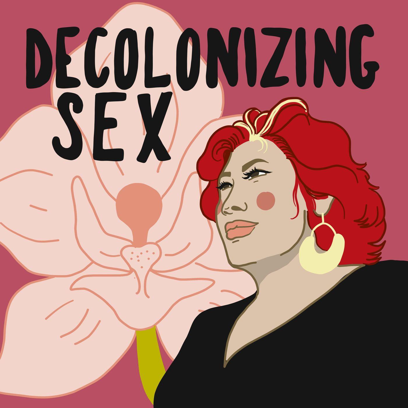 Ep #5: Decolonizing Sex