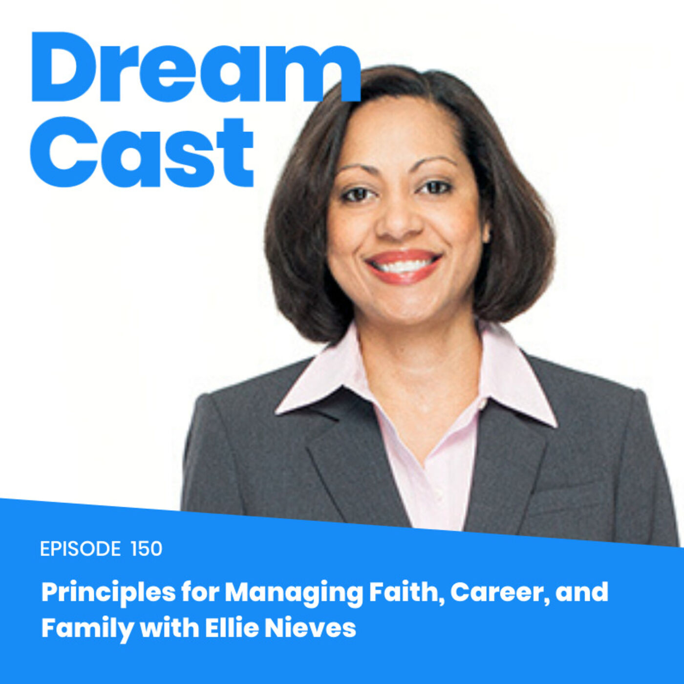 Episode 150 - Principles for Managing Faith, Career, and Family with Ellie Nieves