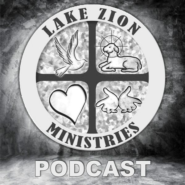 Lake Zion Baptist Church Podcast Podcast Artwork Image