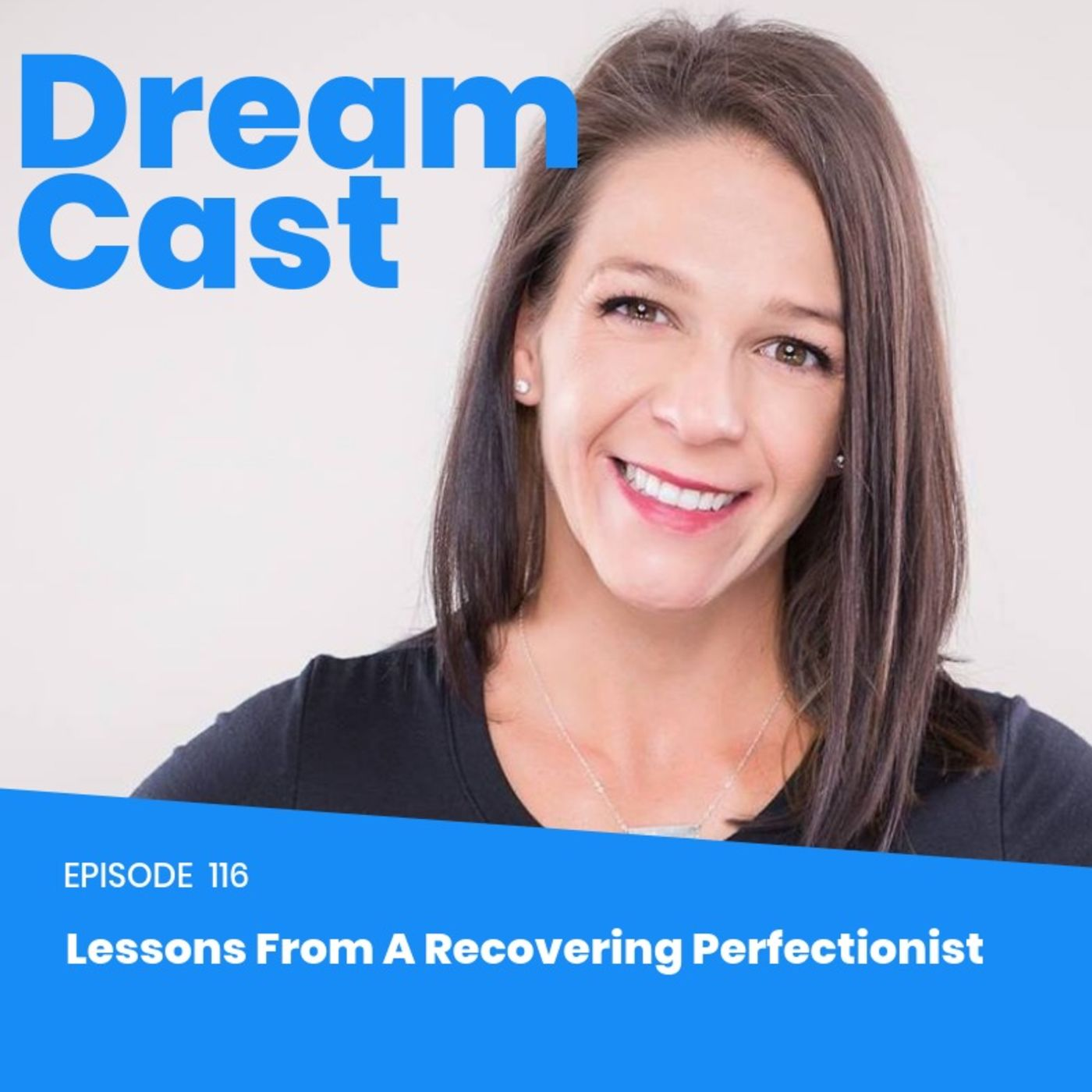 Episode 116 - Lessons From A Recovering Perfectionist with Rachel Brooks