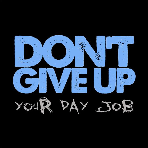 Don't Give Up Your Day Job's Podcast Podcast Artwork Image