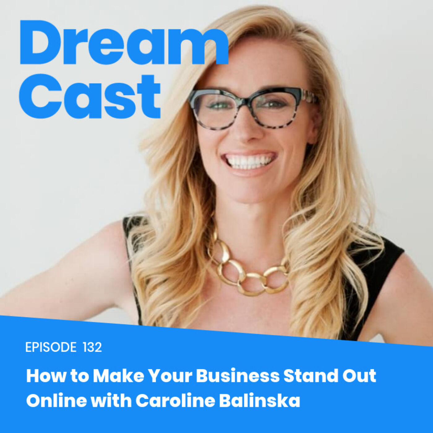 Episode 132 – How to Make Your Business Stand Out Online with Caroline Balinska
