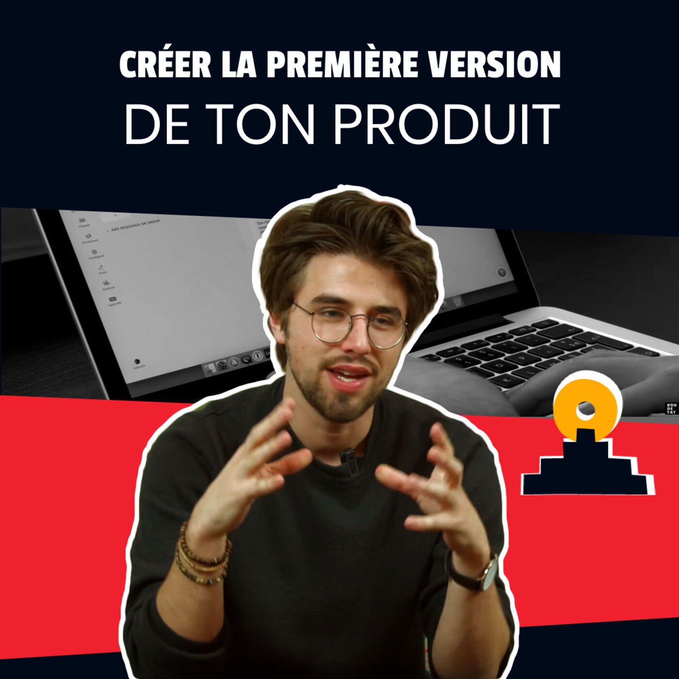 Ep 3 - Créer la première version de ton produit I Saison 2 Koudetat Entreprendre
