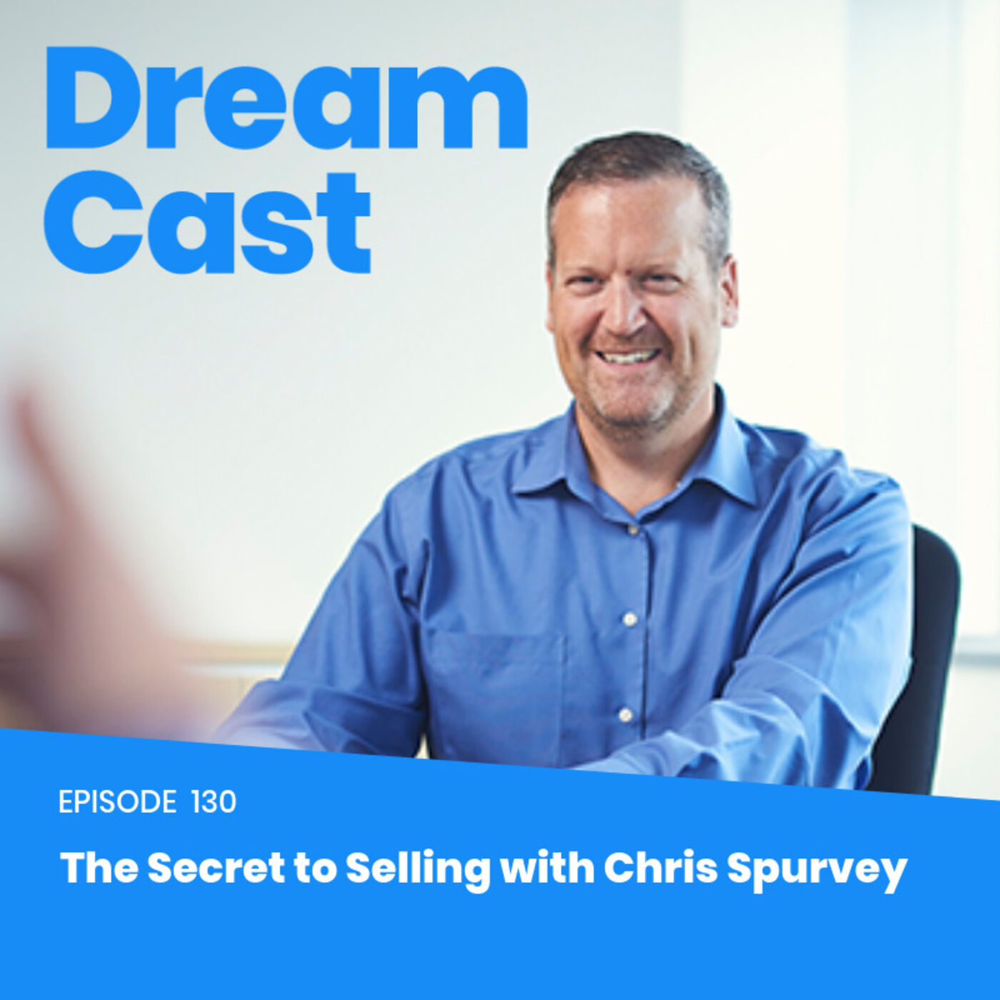 Episode 130 - The Secret to Selling with Chris Spurvey