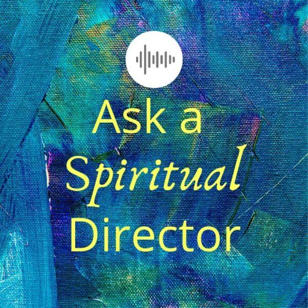 Ask A Spiritual Director Podcast Artwork Image
