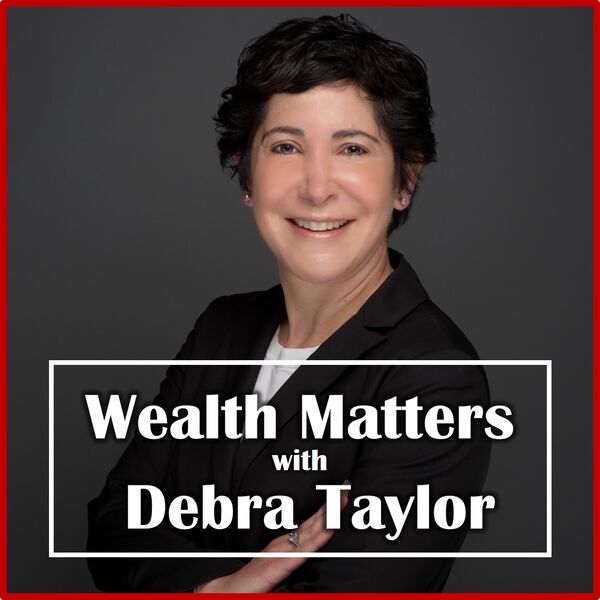 Wealth Matters with Debra Taylor Podcast Artwork Image