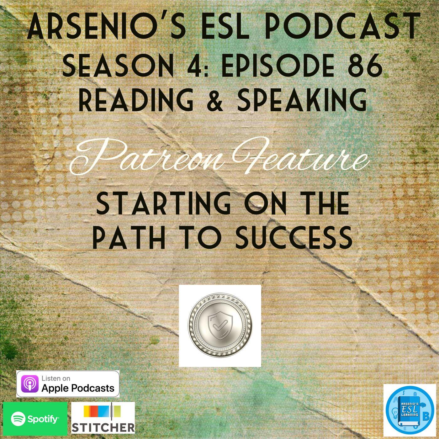 Arsenio's ESL Podcast: Season 4 - Episode 86 - Reading & Speaking - Starting on The Path to Success