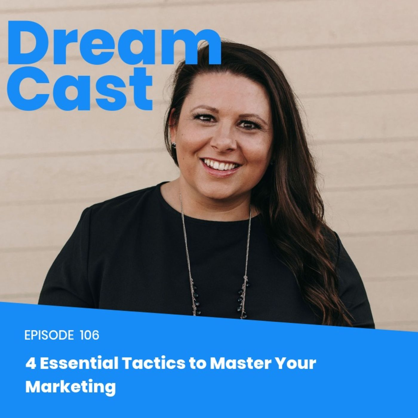 Episode 106 - 4 Essential Tactics to Master Your Marketing