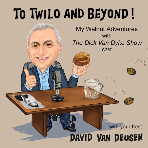 To Twilo and Beyond!  My Walnut Adventures with The Dick Van Dyke Show cast Podcast Artwork Image