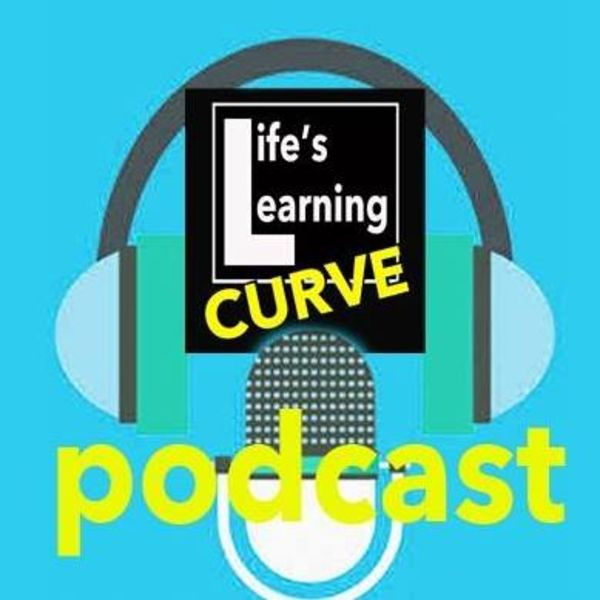 Life's Learning Curve Podcast Artwork Image