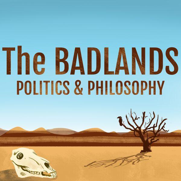 The Badlands Politics & Philosophy Podcast Podcast Artwork Image