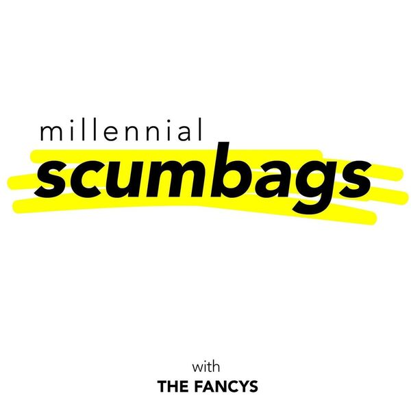 Millennial Scumbags with The Fancys Podcast Artwork Image
