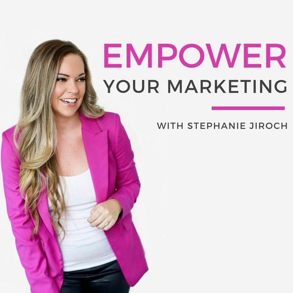 Empower Your Marketing with Stephanie Jiroch Podcast Artwork Image