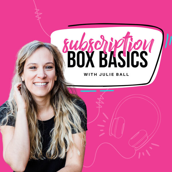Subscription Box Basics with Julie Ball Podcast Artwork Image