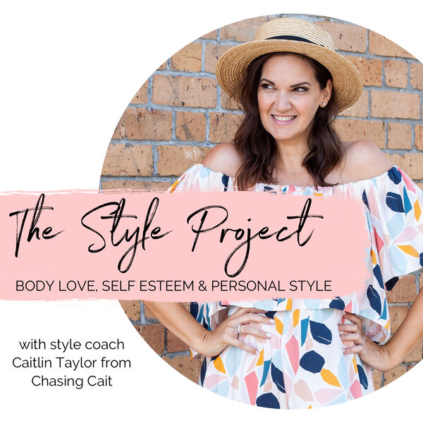 The Style Project: a podcast about body love, self esteem and personal style Podcast Artwork Image