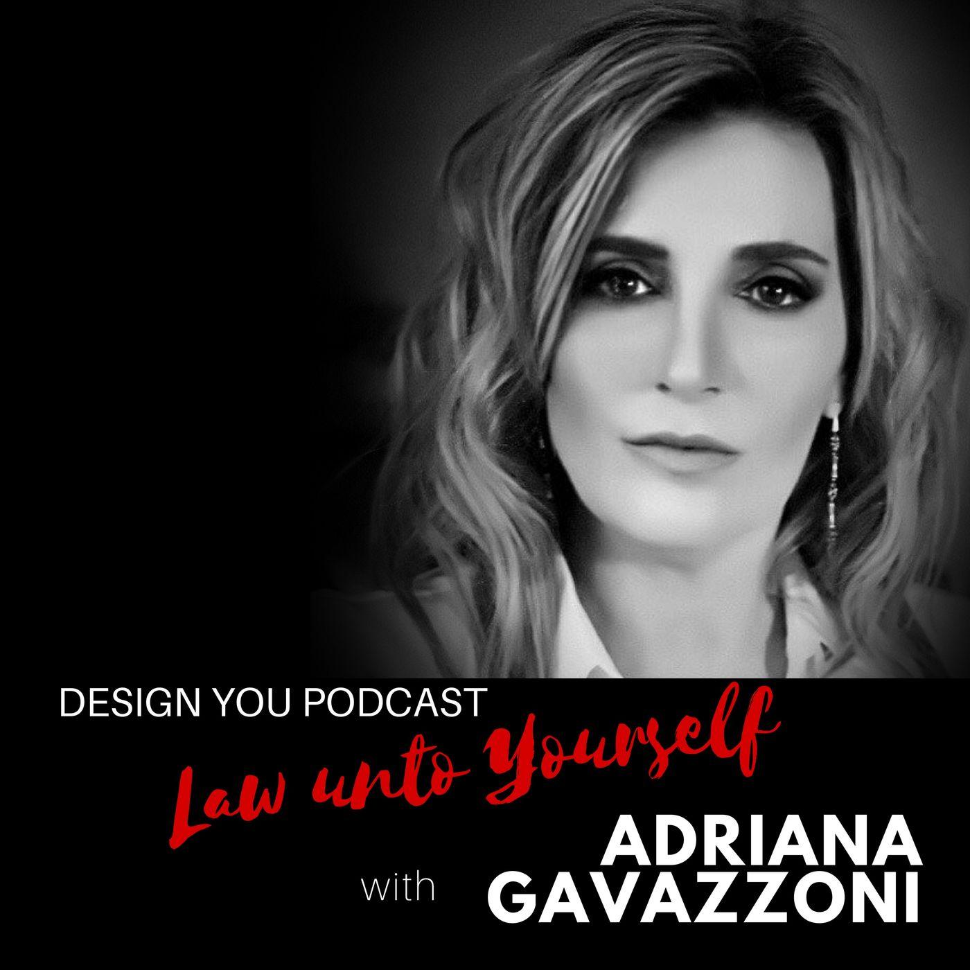 EP 044 – Law unto Yourself  with Adriana Gavazzoni