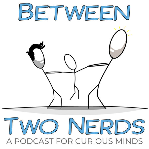 Between Two Nerds Podcast Artwork Image
