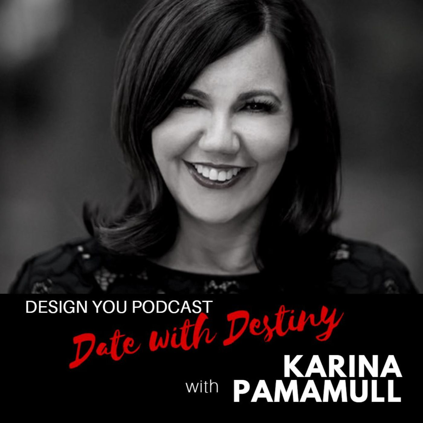 EP 047 – Date with Destiny with Karina Pamamull