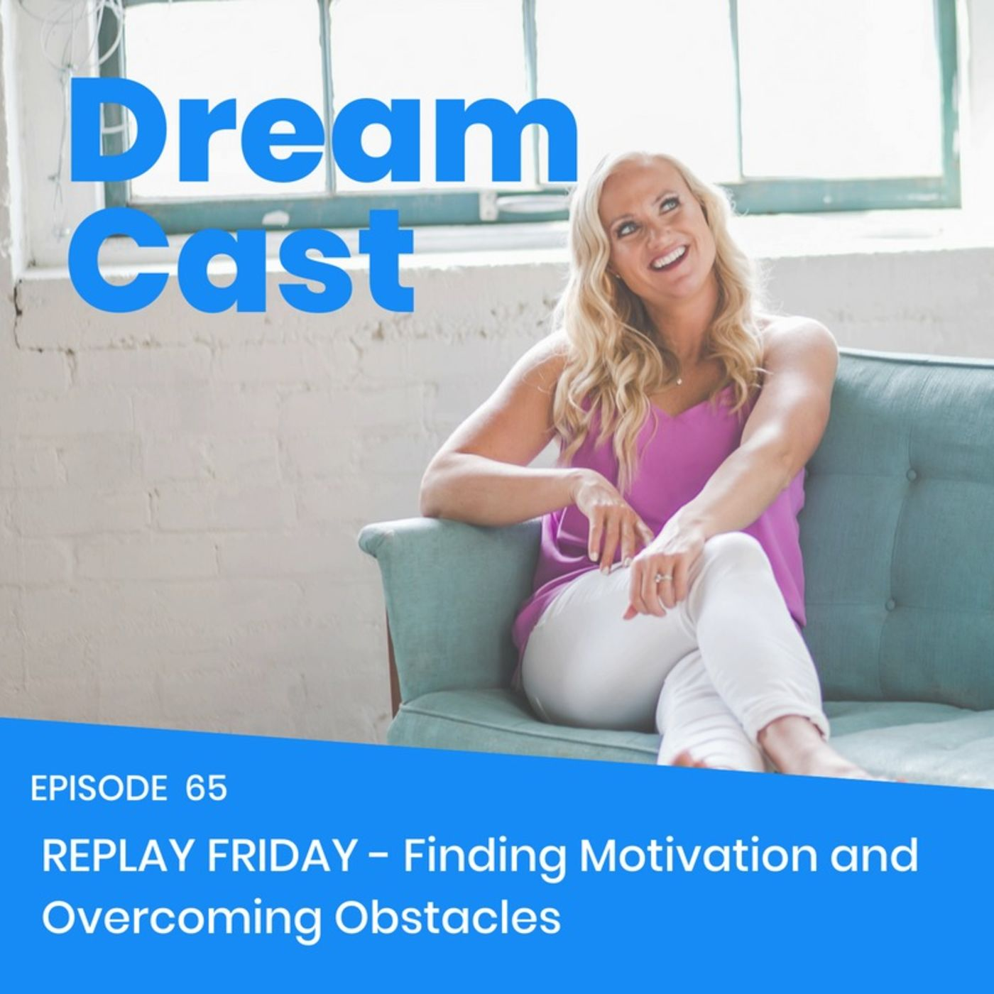 Episode 65 - Replay Friday: Finding Motivation and Overcoming Obstacles