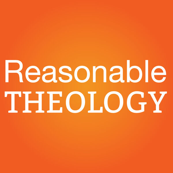 Reasonable Theology Podcast Podcast Artwork Image