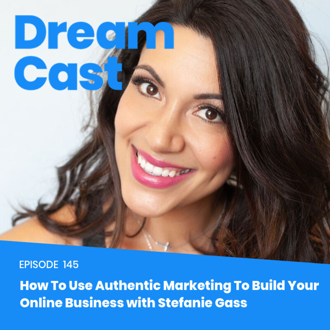 145: How To Use Authentic Marketing To Build Your Online Business with Stefanie Gass