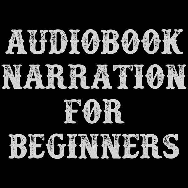 Audiobook Narration For Beginners Podcast Artwork Image