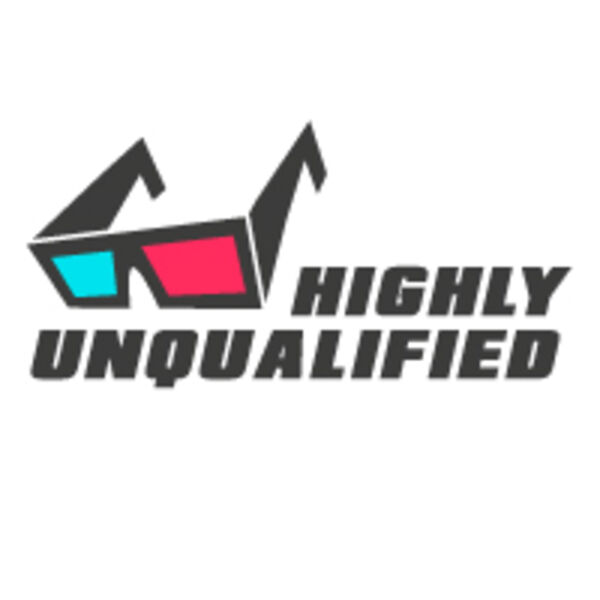Highly Unqualified: Movies & Misc. Podcast Artwork Image