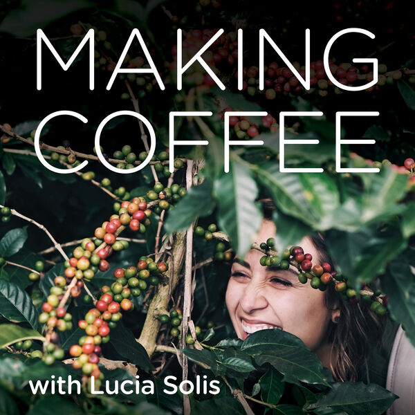 Making Coffee with Lucia Solis Podcast Artwork Image