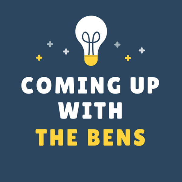 Coming Up With The Bens Podcast Artwork Image
