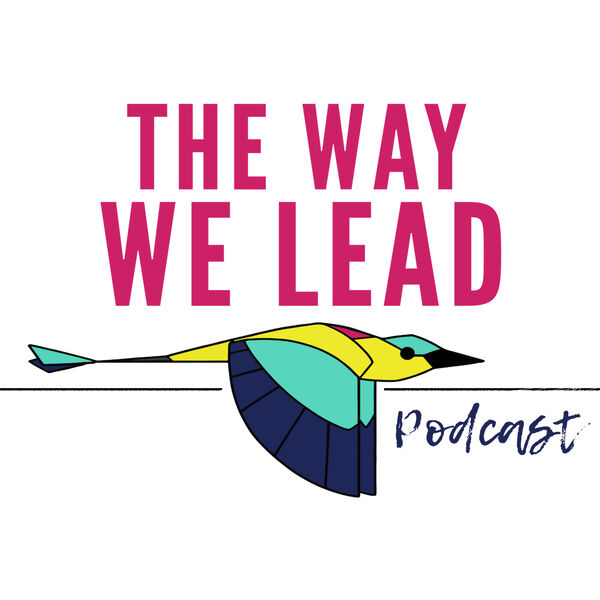 The Way We Lead   An Inclusive Leadership Podcast Podcast Artwork Image