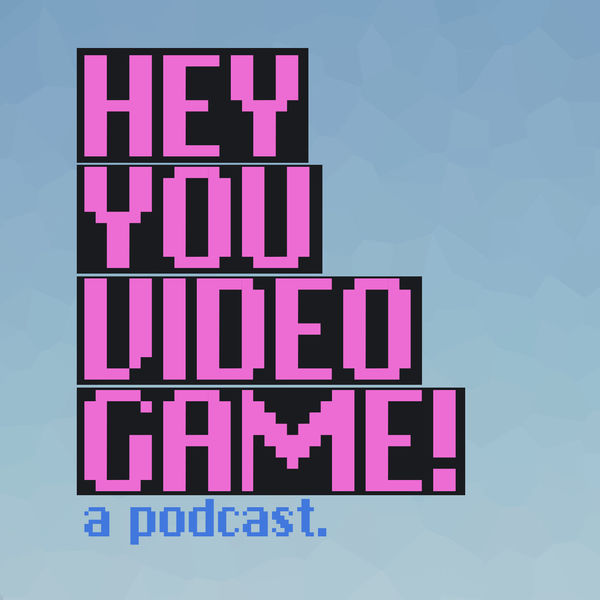 Hey You Video Game Podcast Artwork Image