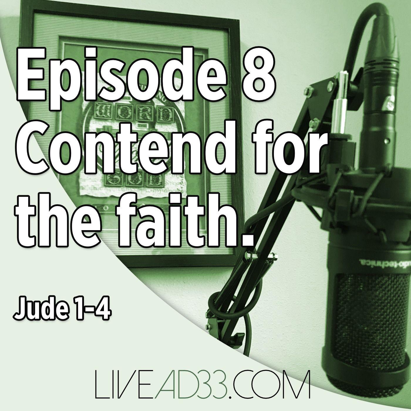 Episode 8: Contend for the Faith, Pt 1