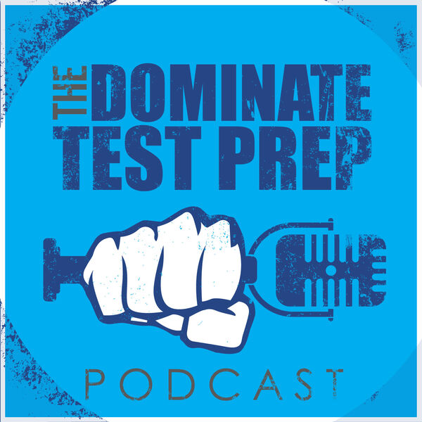 The Dominate Test Prep Podcast Podcast Artwork Image