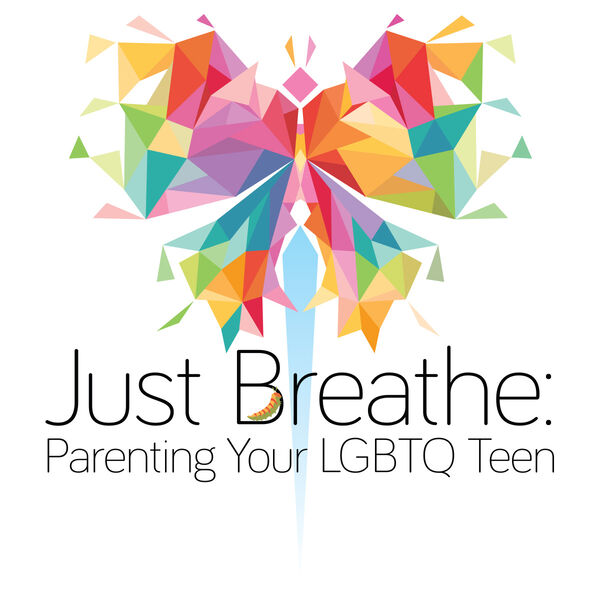 Just Breathe: Parenting Your LGBTQ Teen Podcast Artwork Image